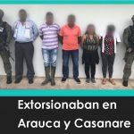 Extorsionaban en Arauca y Casanare